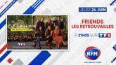 Jeudi 24 juin, à 21h05, sur TF1: RFM partenaire de «FRIENDS: les retrouvailles»